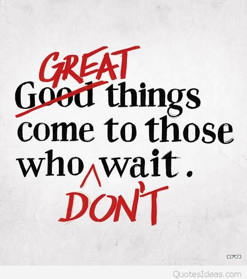 All good things come to those who wait??